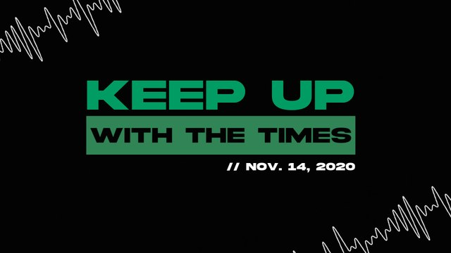 Keep Up With The Times | Nov. 14, 2020