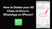 How to Delete your All Chats at Once in WhatsApp on iPhone?