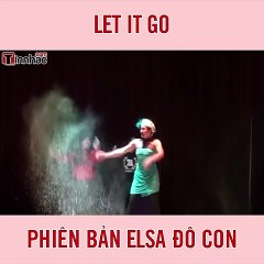 Let it go phiên bản đô con