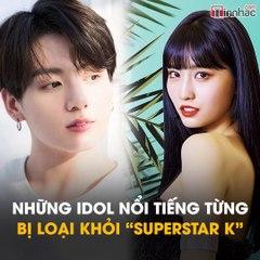 "Những idol Kpop nổi tiếng từng bị loại khỏi ""Superstar K"""
