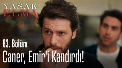 Caner, Emir'i kandırdı - Yasak Elma 83. Bölüm
