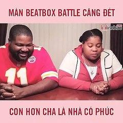 Màn beatbox battle căng đét giữa bố và con gái