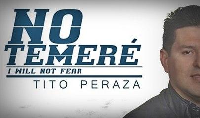 NO TEMERÉ  (I will not fear) Tito Peraza