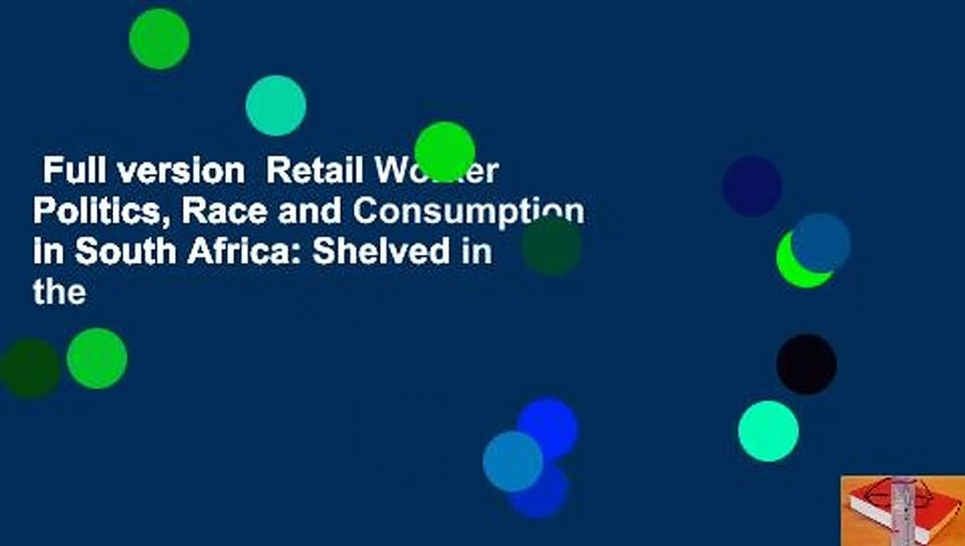 Full version  Retail Worker Politics, Race and Consumption in South Africa: Shelved in the
