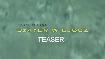 Fouzi Torino - Teaser DZAYER W DJOUZ