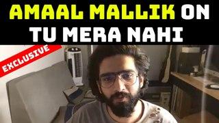 Amaal Mallik's 'Tu Mera Nahi' is crashing the internet, an exclusive interview | FilmiBeat