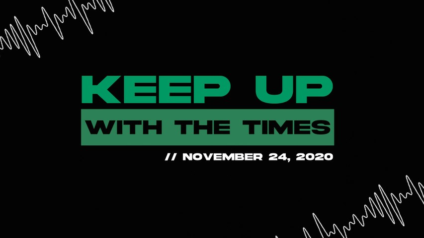 Keep Up With The Times | Nov. 24, 2020
