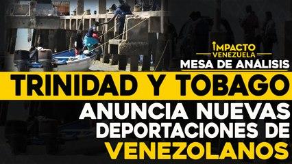 Trinidad y Tobago anuncia nuevas deportaciones de venezolanos    Mesa de análisis Impacto Venezuela