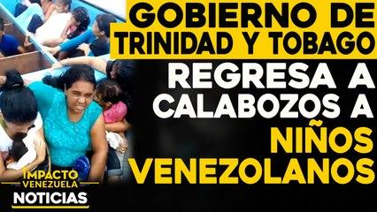 Trinidad y Tobago regresa a calabozos a niños venezolanos  NOTICIAS VENEZUELA HOY noviembre 24 2020