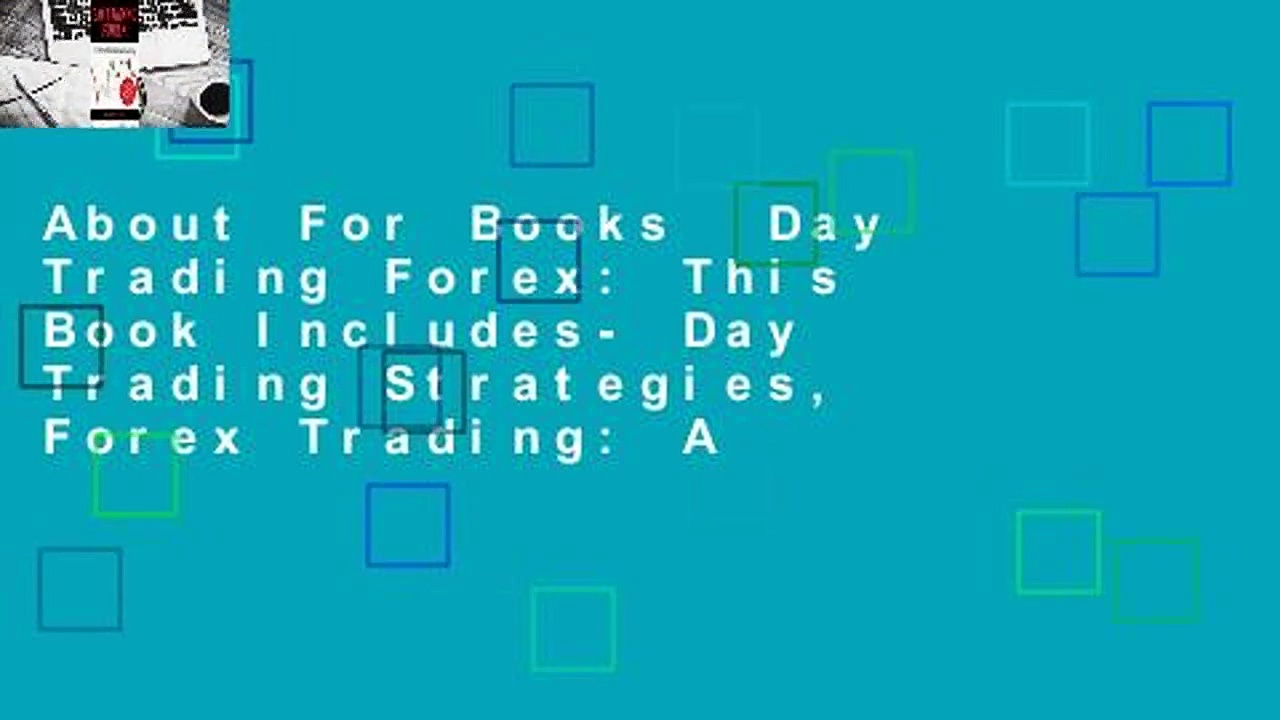 About For Books  Day Trading Forex: This Book Includes- Day Trading Strategies, Forex Trading: A