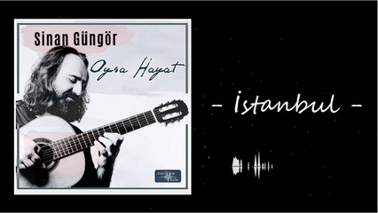 Sinan Güngör - İstanbul (Official Audio)