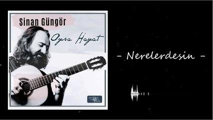 Sinan Güngör - Nerelerdesin  (Official Audio)