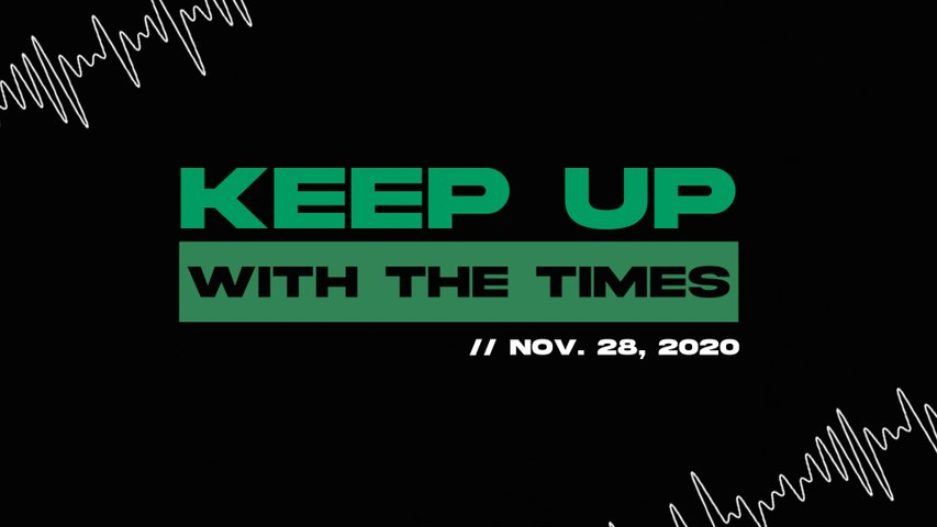 Keep Up With The Times | Nov. 28, 2020