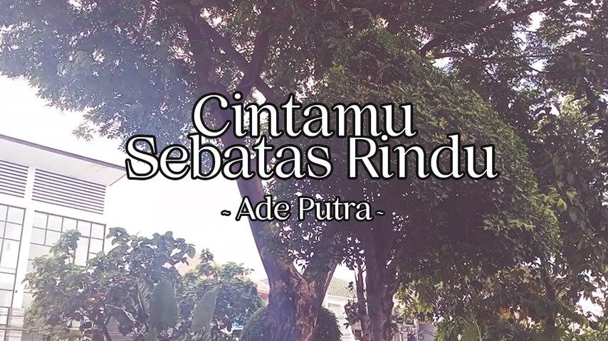 Ade Putra - Cintamu Sebatas Rindu (Official Lyric Video)