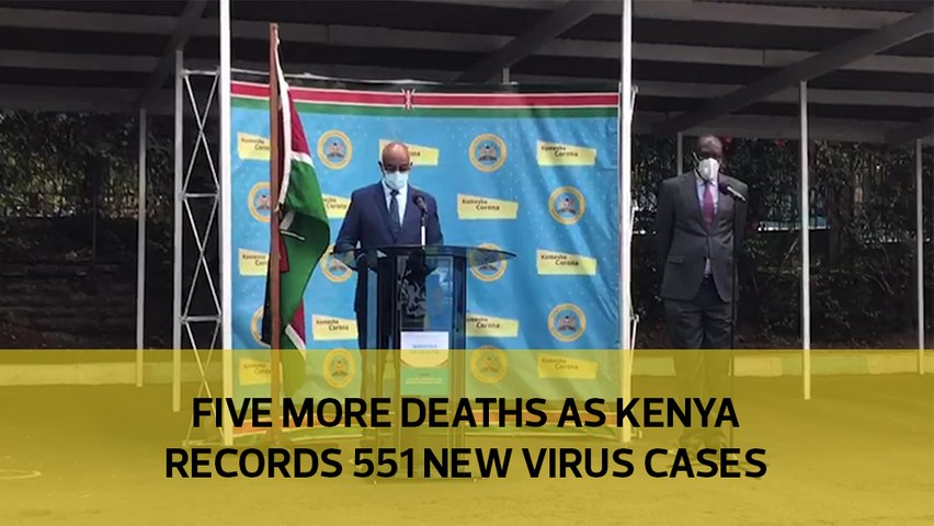 Five more deaths as Kenya records 551 new virus cases