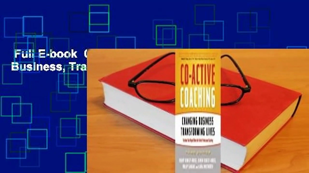 Full E-book  Co-Active Coaching: Changing Business, Transforming Lives  For Free