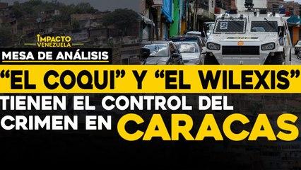 """""""El Coqui"""" y """"el Wilexis"""" tienen el control del crimen en Caracas   Mesa de análisis Impacto Venezuela"""