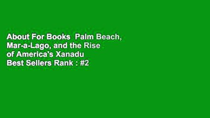 About For Books  Palm Beach, Mar-a-Lago, and the Rise of America's Xanadu  Best Sellers Rank : #2
