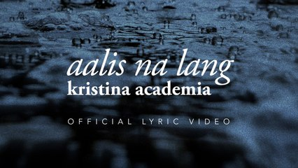 Kristina Academia - Aalis Na Lang [Official Lyric Video]