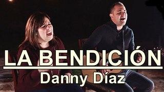 LA BENDICIÓN (The Blessing) Danny Díaz