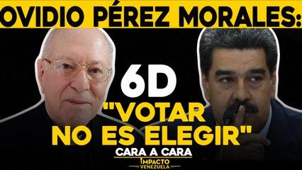 "Ovidio Pérez Morales: 6D ""votar no es elegir""   Cara a cara Impacto Venezuela"