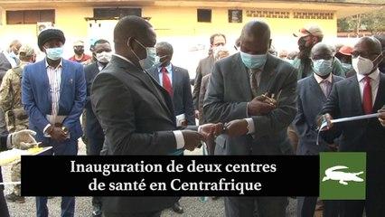 INAUGURATION DE DEUX CENTRES DE SANTÉ EN REPUBLIQUE CENTRAFRICAINE