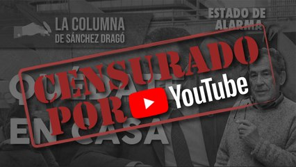 QUÉDATE en CASA, La Columna de Sánchez Dragó censurada por YouTube