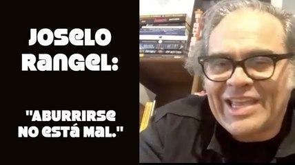"Joselo Rangel: ""aburrirse no está mal."""