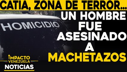 Zona de terror: Un hombre fue asesinado a machetazos    NOTICIAS VENEZUELA HOY diciembre 10 2020