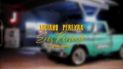 Luciano Pereyra - Eres Perfecta