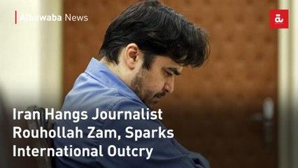 Iran Hangs Journalist Rouhollah Zam, Sparks International Outcry