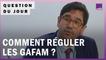 Numérique : comment l'Europe peut-elle réguler les GAFAM ?