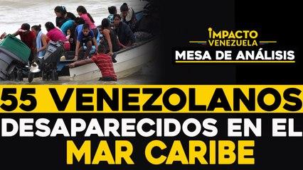 55 venezolanos desaparecidos en el Mar Caribe |   Mesa de análisis Impacto Venezuela
