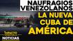 Naufragios venezolanos: La nueva Cuba de América    NOTICIAS VENEZUELA HOY diciembre 16 2020