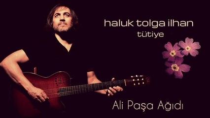 Haluk Tolga İlhan - Ali Paşa Ağıdı