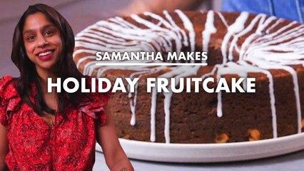 Samantha Makes Holiday Fruitcake