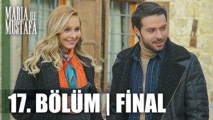 Maria ile Mustafa 17. Bölüm - Final