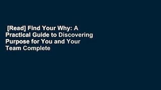 [Read] Find Your Why: A Practical Guide to Discovering Purpose for You and Your Team Complete