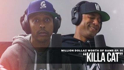 "FULL VIDEO: MILLION DOLLAZ WORTH OF GAME EP:91 ""KILLA CAT"""