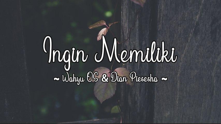 Wahyu OS & Dian Piesesha - Ingin Memiliki (Official Lyric Video)