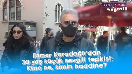 Tamer Karadağlı'dan 30 yaş küçük sevgili tepkisi