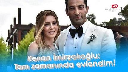 Kenan İmirzalıoğlu: Tam zamanında evlendim!
