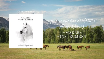 The Maker & The Instrument - This Is Our God / Obsession