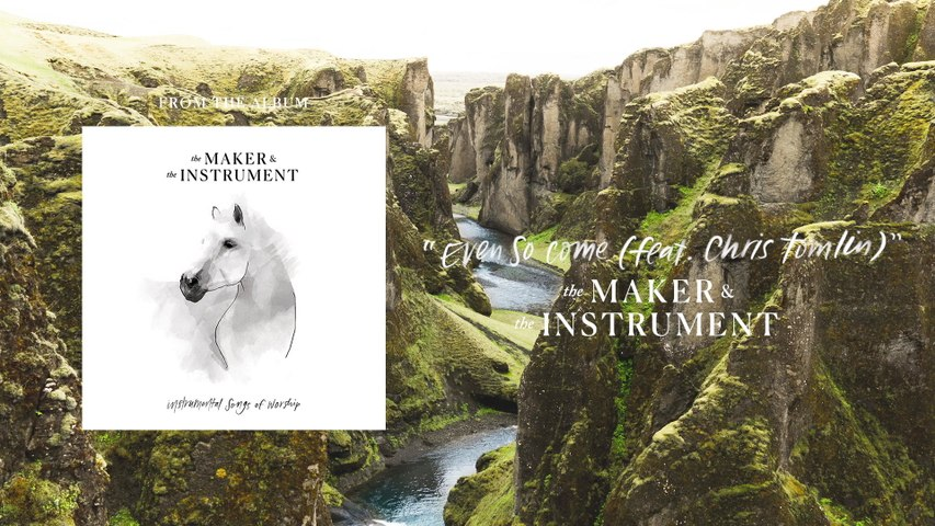 The Maker & The Instrument - Even So Come