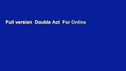 Full version  Double Act  For Online