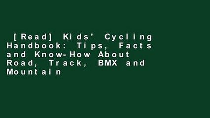 [Read] Kids' Cycling Handbook: Tips, Facts and Know-How About Road, Track, BMX and Mountain