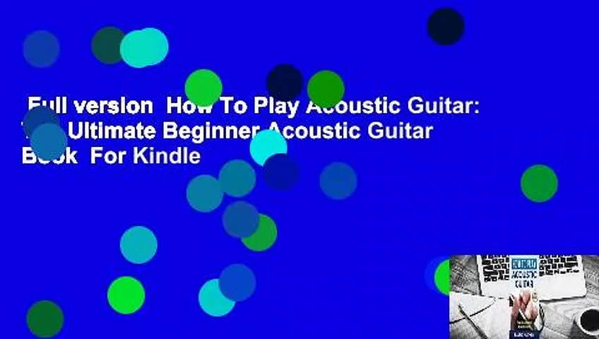 Full version  How To Play Acoustic Guitar: The Ultimate Beginner Acoustic Guitar Book  For Kindle