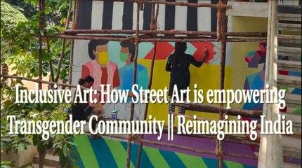 Inclusive Art: How Street Art is empowering Transgender Community || Reimagining India