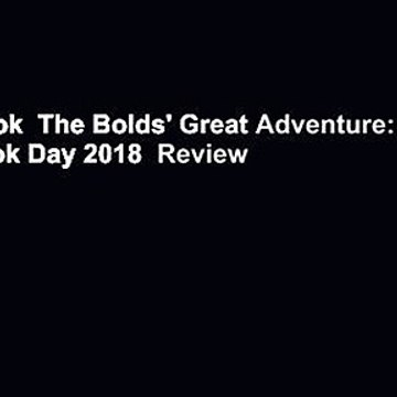 Full E-book  The Bolds' Great Adventure: World Book Day 2018  Review