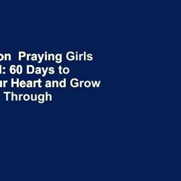 Full version  Praying Girls Devotional: 60 Days to Shape Your Heart and Grow Your Faith Through